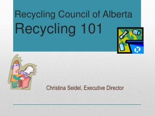 Recycling Council of Alberta Recycling 101