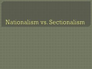 Nationalism vs. Sectionalism