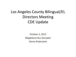 Los Angeles County Bilingual/EL Directors Meeting CDE Update