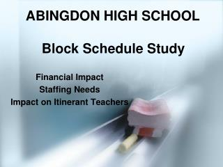 ABINGDON HIGH SCHOOL  Block Schedule Study