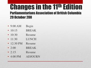Changes in the 11 th Edition Parliamentarians Association of British Columbia  29 October 20ll