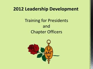 2012 Leadership Development Training for Presidents  and  Chapter Officers