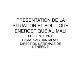 PRESENTATION DE LA SITUATION ET POLITIQUE ENERGETIQUE AU MALI