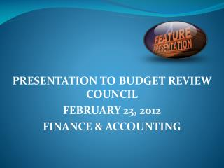 PRESENTATION TO BUDGET REVIEW COUNCIL FEBRUARY 23, 2012  FINANCE & ACCOUNTING