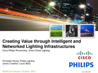 Creating Value through Intelligent and Networked Lighting Infrastructures Cisco Philips Partnership:  Smart Street Light