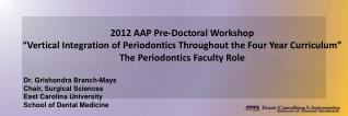 "2012 AAP Pre-Doctoral Workshop  ""Vertical Integration of Periodontics Throughout the Four Year Curriculum"" The Periodon"