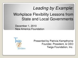 Leading by Example : Workplace Flexibility Lessons from State and Local Governments  	December 1, 2010 	New America Foun