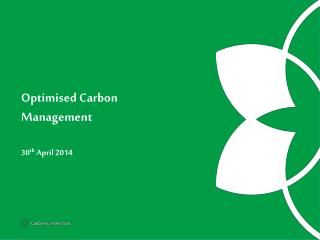 Optimised  Carbon  Management 30 th  April 2014