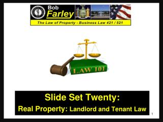 Slide Set Twenty: Real  Property:  Landlord  and Tenant Law