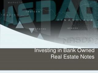 Investing in Bank Owned  Real Estate Notes