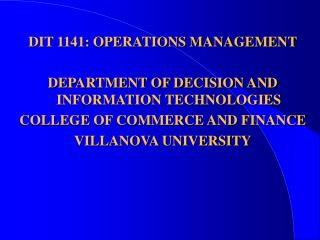 DIT 1141: OPERATIONS MANAGEMENT DEPARTMENT OF DECISION AND INFORMATION TECHNOLOGIES COLLEGE OF COMMERCE AND FINANCE VILL