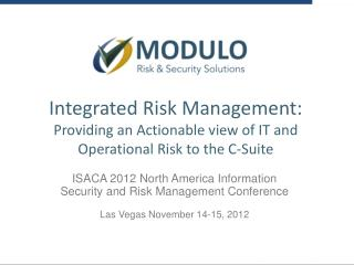 Integrated Risk Management:  Providing an Actionable view of IT and Operational Risk to the C-Suite