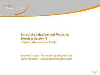 Corporate Valuation and Financing Exercises Session 4 « Options (Financial and Real) » Laurent Frisque - laurent.frisqu