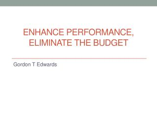 Enhance performance, Eliminate the budget