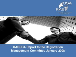 RABQSA Report to the Registration Management Committee January 2008