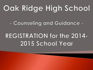 Oak Ridge High  School - Counseling and Guidance - REGISTRATION for the 2014-2015 School Year