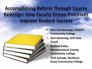 Accomplishing Reform Through Course Redesign: How Faculty Driven Processes Improve Student Success