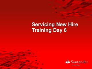 Servicing New Hire Training Day 6