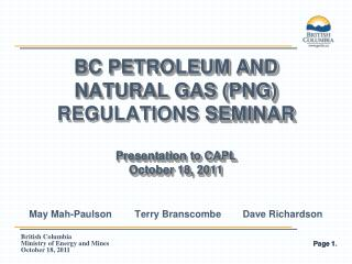BC Petroleum and Natural Gas (PNG)  Regulations  Seminar Presentation to CAPL October 18, 2011