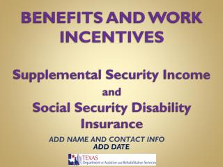 BENEFITS AND WORK INCENTIVES Supplemental Security Income  and Social Security Disability Insurance