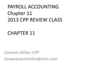 PAYROLL ACCOUNTING  Chapter 11 2013 CPP REVIEW CLASS CHAPTER 11