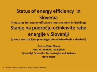 Prof.dr. Peter Novak Hon. M. ASHRAE, IIR, REHVA Dean High School for Technoilogies and Systems Novo mesto