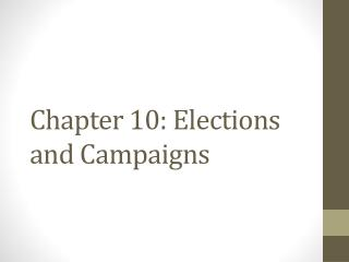 Chapter 10: Elections and Campaigns