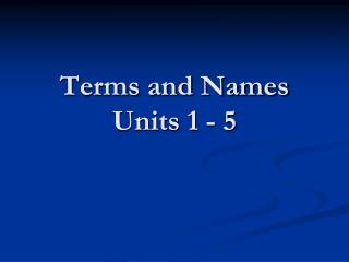 Terms and Names Units 1 - 5