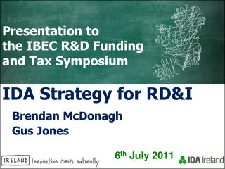 Presentation to  the IBEC R&D Funding and Tax Symposium IDA Strategy for RD&I Brendan  McDonagh    Gus Jones 6 th  July