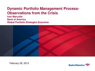 Dynamic Portfolio Management Process-Observations from the Crisis Ivan Marcotte Bank of America  Global Portfolio Strat