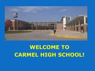 WELCOME TO  CARMEL HIGH SCHOOL!