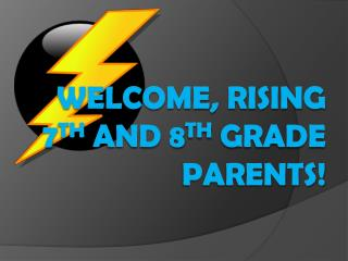 Welcome, Rising 7 th  and 8 th  grade parents!