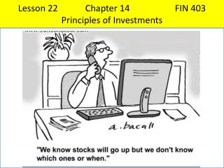Lesson 22	 	Chapter 14 		FIN 403 Principles of Investments