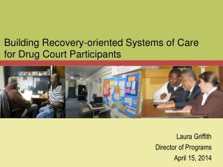 Building Recovery-oriented Systems of Care for Drug Court Participants