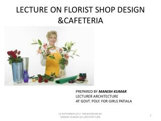 LECTURE ON FLORIST SHOP DESIGN &CAFETERIA
