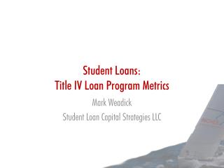 Student Loans: Title IV Loan Program Metrics