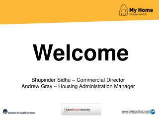 Bhupinder Sidhu – Commercial Director Andrew Gray – Housing Administration Manager