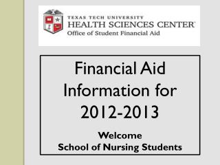 Financial Aid Information for 2012-2013 Welcome School of Nursing Students
