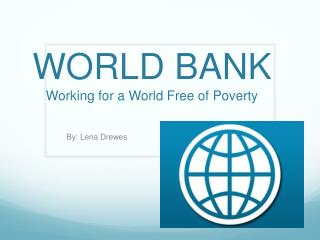 WORLD BANK Working for a World Free of Poverty