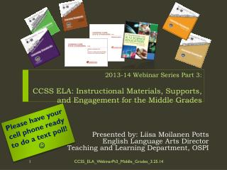 2013-14 Webinar Series Part 3 : CCSS ELA: Instructional Materials, Supports, and Engagement for the Middle Grades