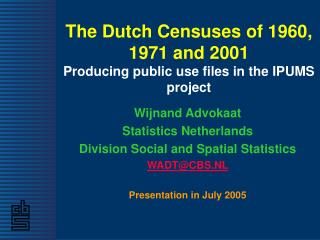 The Dutch Censuses of 1960, 1971 and 2001 Producing public use files in the IPUMS project
