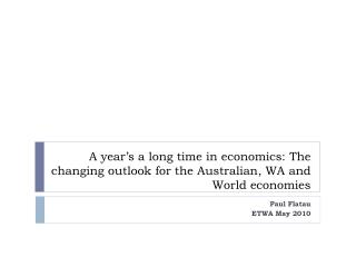 A year's a long time in economics: The changing outlook for the  Australian, WA  and World economies