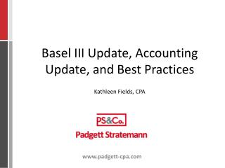 Basel III Update, Accounting Update, and Best Practices Kathleen Fields, CPA
