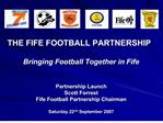 the fife football partnership  bringing football together in fife   partnership launch scott forrest fife football partn