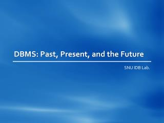 DBMS: Past, Present, and the Future