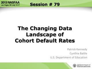 Session # 79 The Changing Data Landscape of  Cohort Default Rates