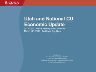Utah and National CU  Economic Update 2014 ULCU Annual Meeting and Convention March 14 th , 2014 • Salt Lake City, Utah