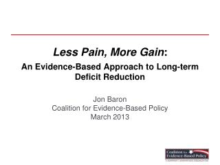 Less Pain, More  Gain : An  Evidence-Based Approach to  Long-term Deficit Reduction
