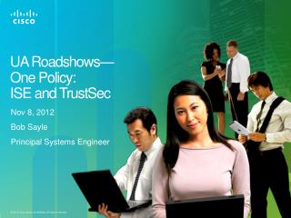 UA Roadshows— One Policy : ISE and TrustSec