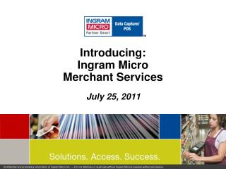 Introducing: Ingram Micro  Merchant Services
